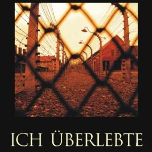 Ich überlebte Auschwitz